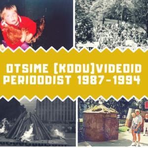 Otsime videomaterjali perioodist 1987-1994